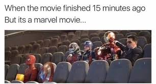Finished Meme - when the movie finished 15 minutes ago but it s a marvel movie