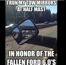 Cummins Meme - i run my tow mirrors at half mast in honor of the fallen ford 6 0 s