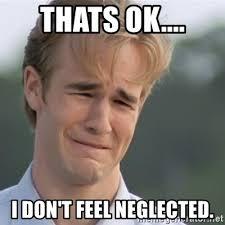 Neglected Wife Meme - thats ok i don t feel neglected dawson s creek meme generator
