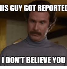 You Need Help Meme - 25 best memes about anchorman i dont believe you anchorman i