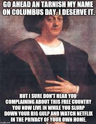 Columbus Day Meme - christopher columbus imgflip