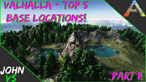 Top Spot Maps Valhalla Map Top 5 Base Locations To Build On Ark Part 1 Youtube