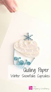 quilling paper winter snowflake cupcakes the papery craftery