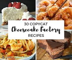 30 amazing copycat cheesecake factory recipes