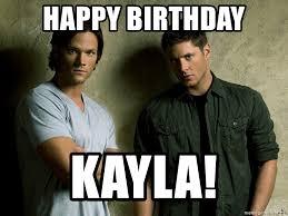 Supernatural Birthday Meme - happy birthday kayla sam and dean winchester supernatural