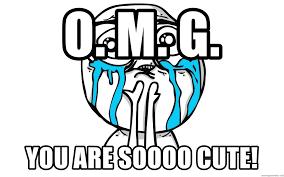 So Cute Meme - o m g you are soooo cute so cute meme meme generator