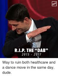Dab Meme - rip the dab 20 15 20 17 cafe way to ruin both healthcare and a dance