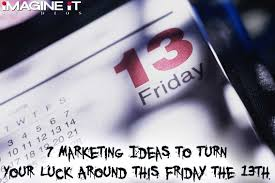 7 marketing ideas to turn your luck around this friday the 13th