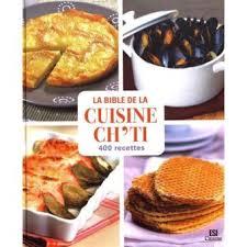 l internaute cuisine recettes la bible de la cuisine ch ti en 400 recettes cartonné sylvie aït