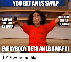 Ls Memes - 25 best memes about ls swap ls swap memes