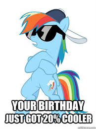 20 Cooler Meme - your birthday just got 20 cooler rainbow dash gift quickmeme