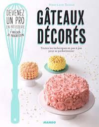 livre technique cuisine livre gâteaux décorés de laure tombini editions mango