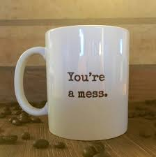 Funny Coffee Mugs by You U0027re A Mess Work Mug Office Mug Gift For Coworker Boss Gift