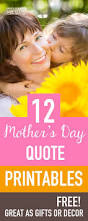 Mother S Day Gift Quotes 12 Free Printable Mothers Day Quotes For Home Decor Or Mother U0027s
