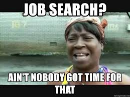 Job Search Meme - job search ain t nobody got time for that sweet brown meme