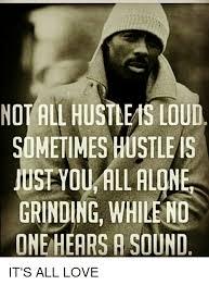 Grinding Meme - not all hustleas loud sometimes hustle is ust you all alon