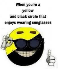 Black Glasses Meme - when you re a yellow and black circle that enjoys wearing