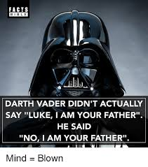 Vader Meme - facts bible darth vader didn t actually say luke i am your father