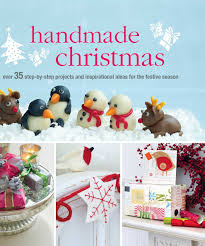handmade christmas over 35 step by step projects and