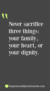 never sacrifice three things your family your or your