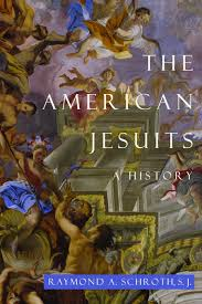 the american jesuits a history raymond a schroth 9780814741085
