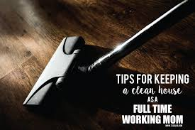 How To Keep House by How To Keep Your House Clean While Working A Full Time Job