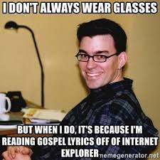 Glasses Off Meme - i don t always wear glasses but when i do it s because i m