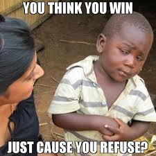 Win Kid Meme - you think you win just cause you refuse meme third world