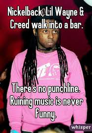 Funny Lil Wayne Memes - lil wayne creed walk into a bar there s no punchline ruining
