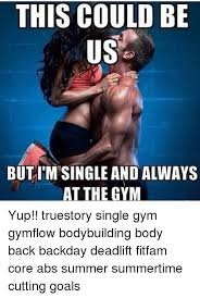 Gym Flow Meme - this could be but itm single and always at the gym yup truestory