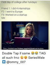 First Day Of College Meme - first day of college after holidays friend 1 did 4 internships f2