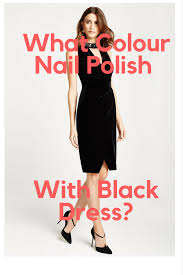 the black dress what colour nail do you wear with a black dress