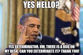 Exterminator Meme - no i cant obama meme imgflip