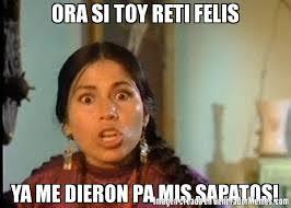 Sapatos Pa Meme - ora si toy reti felis ya me dieron pa mis sapatos meme de india