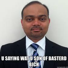 Patel Meme - u saying wat u son of basterd bich pudoo patel meme generator