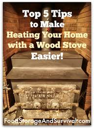 top 5 tips to make heating your home with a wood stove easier