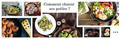 quelles sont les meilleures poeles pour cuisiner comment choisir ses poêles astuce culinaire