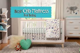 Buying Crib Mattress Best Crib Mattress Buyer S Guide And Product Reviews The Crib Guru