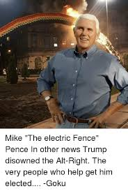 Electricity Meme - mike the electric fence pence in other news trump disowned the alt