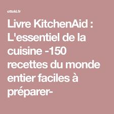 l essentiel de la cuisine par kitchenaid livre kitchenaid l essentiel de la cuisine 150 recettes du monde