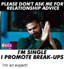 Advice Memes - please don t ask me for relationship advice rvc j wwwrvcjcom i m