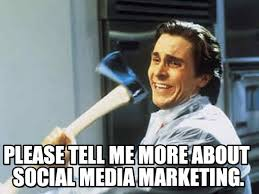 Social Media Meme - please tell me more about social media marketing on memegen