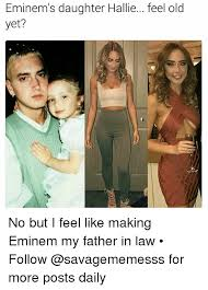 Daughter In Law Memes - eminem s daughter hallie feel old yet no but i feel like making