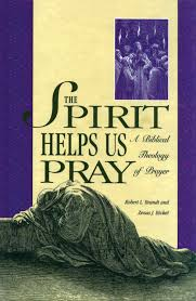 the spirit helps us pray a biblical theology of prayer r l