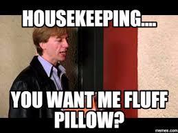 Housekeeping Meme - now hiring minimal pillow fluffing holiday inn austin