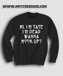 horror sweater horror quote im tate im dead sweatshirt mpcteehouse