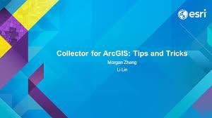 collector for arcgis tips and tricks morgan zhang li lin ppt