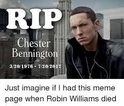 Robin Williams Meme - rip chester benningto 3201976 7202017 just imagine if i had this