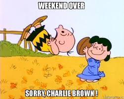 Charlie Brown Memes - weekend over sorry charlie brown weekend over charlie brown