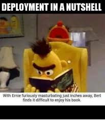 Deployment Memes - deployment in a nutshell with ernie furiously masturbating just